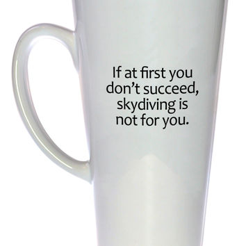 If At First You Don't Succeed Coffee or Tea Mug, Latte Size