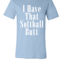 I HAVE THAT SOFTBALL BUTT  - Unisex T-shirt