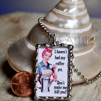 Soldered Glass Pendant, Funny Quote Necklace, Snarky Quote Jewelry, Coffee Quote Charm, Glass Pendant, Retro Image Jewelry, Fun Gift