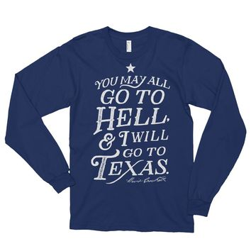 You May All Go To Hell and I Will Go To Texas Davy Crockett Quote Long Sleeve T-Shirt