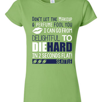 Don't Let The Make Up And Lipstick Fool You Football Fan T-Shirt for Ladies Great Seattle Fan Tee Funny Print Trending Seahawks Fan Shirt