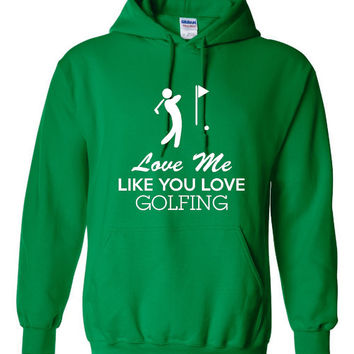 Funny Love Me Like You Love Golfing Unisex Hoodie! Great Love Me Like You Love Golfing Hoodie! Great Gift Idea!!