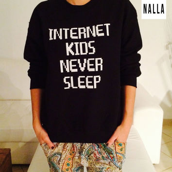 Internet kids never sleep sweatshirt black crewneck fangirls jumper funny saying fashion grunge