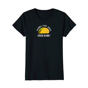 Wanna Taco About Color Guard T-Shirt Fun Marching Band Shirt