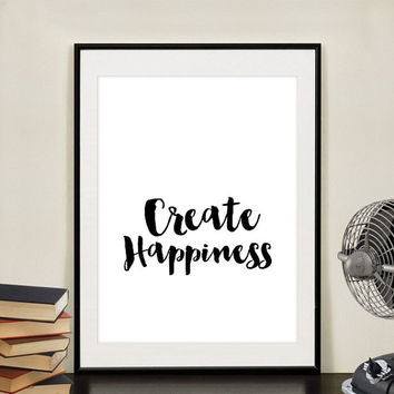 "Printable Art Motivational Print ""Create Happiness"" Screen Print Letterpress Style Wisdom Quote Design Wall Poster Instant Download"