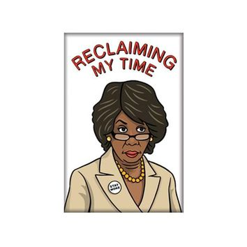 Reclaiming My Time (Maxine Waters) -- Magnet