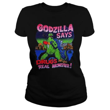 Godzilla says drugs are the real monster shirt Ladies Tee
