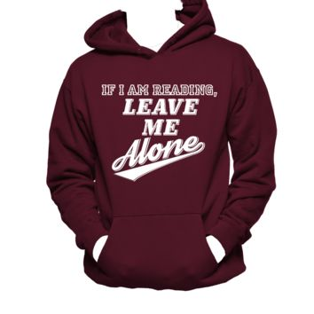 Leave Me Alone, If I Am Reading, Book Lover,Introvert,Unisex Hoodie,Nerd Girl Tees,Geek Chic