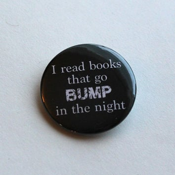 I read books that go BUMP in the night - 1.5 Inch Button | Magnets, Keychains, Pins