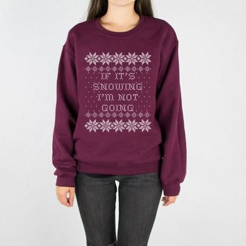 If It's Snowing I'm Not Going Crewneck Sweatshirt