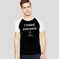 I Hated Everyone Before It Was Mainstream For Short Raglan Sleeves T-shirt, Red Tees, Black Tees, Blue Tees **