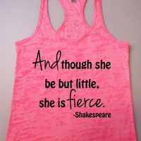 Burnout Tank, And Though she be but little she is Fierce, Little But Fierce Tank Top. Crossfit Tank Top. Racerback Tank Top. Racerback Tank
