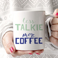 Less Talkie, More Coffee Mug