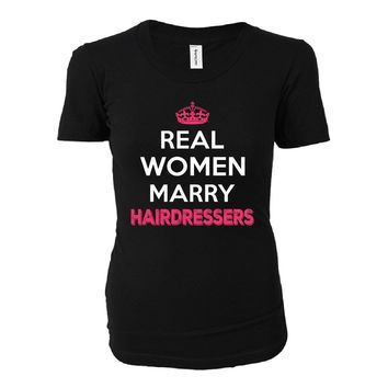 Real Women Marry Hairdressers. Cool Gift - Ladies T-shirt