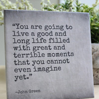 "Fault in our Stars/John Green Quote Tile. ""You are going to live a good and long life..."""