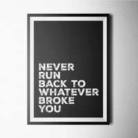 Never Run Back To Whatever BrokeYou Word Art Poster
