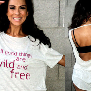 all good things are wild and free...thoreau quote...backless burnout flowy tee