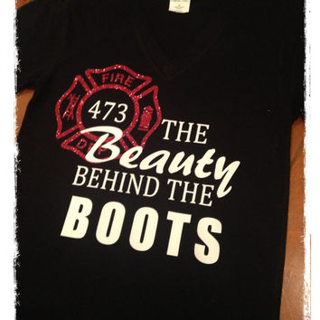 Firefighter Wife Beauty Behind the Boots Shirt -  Personalize Shirt Options - Choose Red words Black Design OR White words Red Design