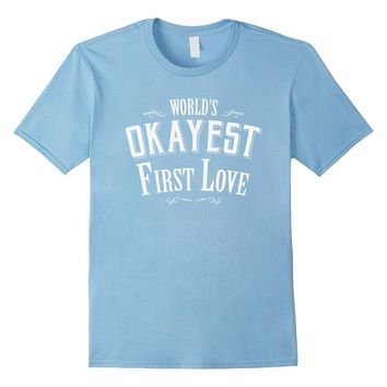 World's Okayest first Love boyfriend or girlfriend T-shirt