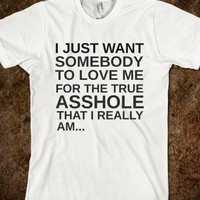 Love Me For The Asshole I Am-Unisex White T-Shirt