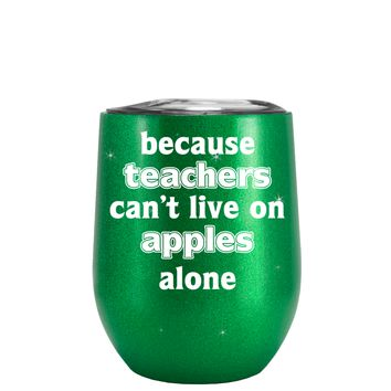 Because Teacher Cant Live on Apples Alone on Glitter Illusion Green 12 oz Stemless Wine Tumbler