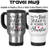Only The Best Sisters Get Promoted To Auntie Auntie Gift Baby Announcement Pregnancy Reveal Travel Mug