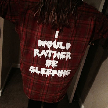 I would Rather Be Sleeping DROOLING OVERSIZED Sleepy FLANNEL - Grunge Hipster One size Free Size