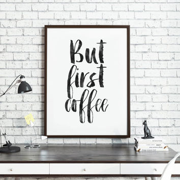 PRINTABLE Art,BUT FIRST Coffee,Kitchen Wall Decor,Bar Decor,Bedroom Decor,Office Decor,Coffee Sign,Restaurant Decor,Quote print,Inspiraiton