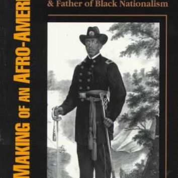 The Making of an Afro-American: Martin Robison Delany 1812-1885