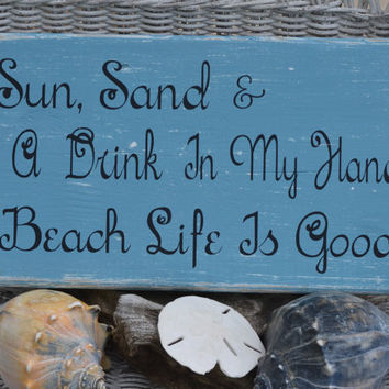 Sun, Sand & A Drink In My Hand, Beach Life Is Good, Beach Decor Hand Painted Wood Sign, 12x7, Distressed