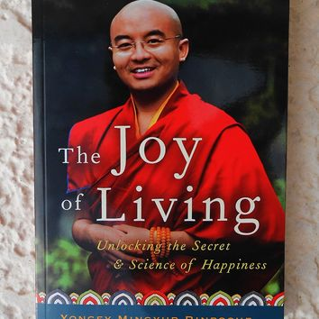The Joy of Living: Unlocking the Secret & Science of Happiness  By, Yongey Mingyur Rinpoche