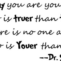 2 Today you are you, that is truer than true. There is no one alive who is youer than you Dr. Seuss cute wall quotes sayings art vinyl decal