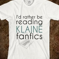 """I'D RATHER BE READING KLAINE FANFICS"""