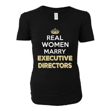 Real Women Marry Executive Directors. Cool Gift - Ladies T-shirt
