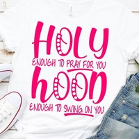 Holy Enough To Pray For You, Hood Enough To Swing On You SVG,Girl Quote,Funny Christian Shirt,tshirt Svg,Cut File for Cricut,Silhouette
