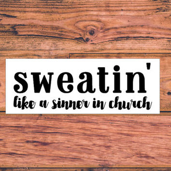 Sweatin' Like a Sinner In Church Decal | Vinyl Car Decal | Preppy Truck Decal | Sassy Southern Decal | Fitness Decal | Workout Decal  | 338