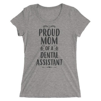 Women's Proud Mom of a Dental Assistant t-shirt - Gift for mother of dental assistant