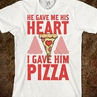 HE GAVE ME HIS HEART. I GAVE HIM PIZZA!