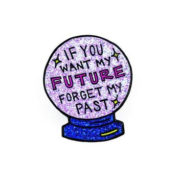 If You Want My Future Forget My Past Pin