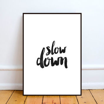 Slow Down, Motivational Poster, Watercolor, Inspirational Quote, Typography Print, Wall Quote, Black and White, Hand Lettering, Printable