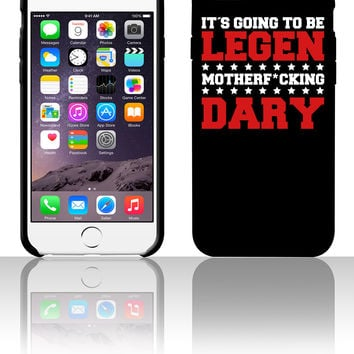 legen fcking dary 5 5s 6 6plus phone cases