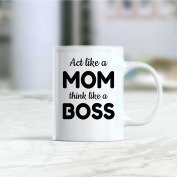 Act like a mom think like a boss coffee mug