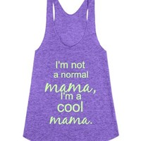 I'm not a normal mama, I'm a cool mama.-Female Tri Orchid Tank