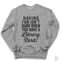 Having Fun Isn't Hard Sweater