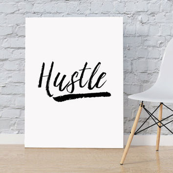 Inspirational Printable Hustle Wall Art Print Hustle Print Black and White Print Wall Art Hustle Printable Art Typography Hustle Decor