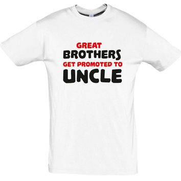 Great brothers get promoted to uncle gift for brother,T-shirt for men,humor tees,awesome tshirt,cotton tshirt,funny tshirt,gift ideas