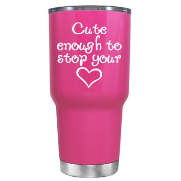 Cute Enough to Stop on Bright Pink 30 oz Tumbler Cup