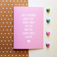 Best Friend Valentine's Day Card - Best Friends Make The Good Times Better and The Hard Times Easier -  Cute Fun Modern - 5x7