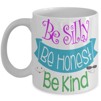 Be silly, be honest, be kind - fun ceramic coffee mug white