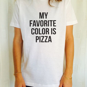 My favorite color is pizza TShirt Unisex womens gifts girls tumblr funny fangirls birthday teens teenager bestfriend girlfriend